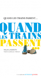 Quand les trains passent... de Malin Lindroth - Editions Actes Sud Junior